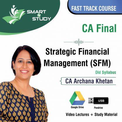 CA Final Strategic Financial Management (SFM) by CA Archana Khetan (old syllabus) Fast Track Course