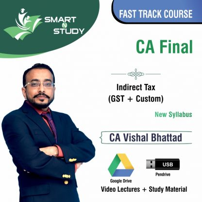CA Final Indirect Tax (GST+Custom) by CA Vishal Bhattad (new syllabus) Fast Track Course
