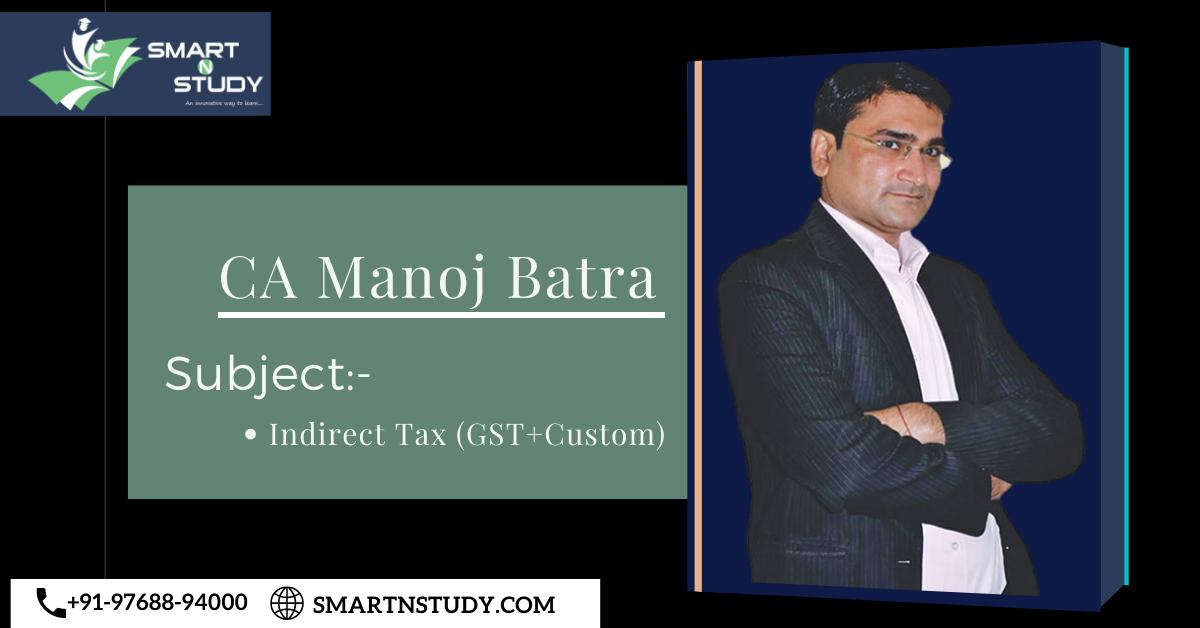 CA Manoj Batra:- IDT(GST+Custom)